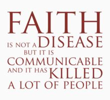 Faith Is Not A Disease by e2productions
