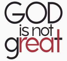 God Is Not Great by e2productions