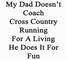My Dad Doesn't Coach Cross Country Running For A Living He Does It For Fun by supernova23