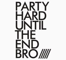 Party Hard Until The End Bro by DropBass