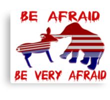 Be Afraid Democrats & Republicans Unite Canvas Print