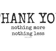 thank you...nothing more~ by Brandi Burdick