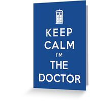 Keep Calm I Am The Doctor Greeting Card