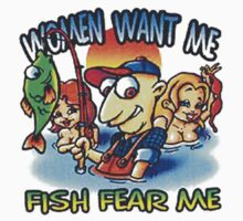 Women Want me , Fish Fear me by JamalsGarments
