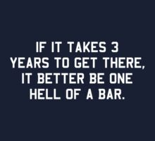 If it takes 3 years to get there it better be one hell of a bar by careers
