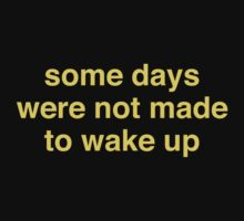 Some Days Were Not Made To Wake Up by BrightDesign