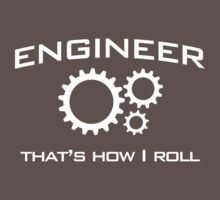 Engineer. That's how I roll by careers