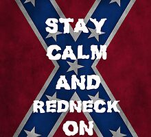 STAY CALM AND REDNECK ON by SabrinaMyrle