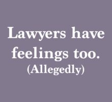 Lawyers have feelings too. Allegedly by careers