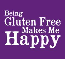 Being Gluten Free Makes Me Happy by GlutenFreeTees