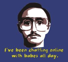 Kip - I've been chatting online with babes all day.  by ChrisButler