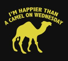 I'm Happier Than A Camel On Wednesday by BrightDesign