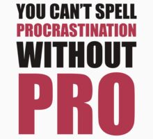 You Can't Spell Procrastination Without Pro by Look Human