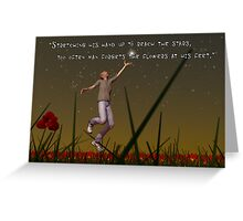 Stretching his hand up to reach the stars, too often man forgets the flowers at his feet Greeting Card