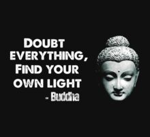 Doubt everything, find your own light - Buddha by OnlyTheBest