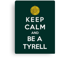 Keep Calm And Be A Tyrell Canvas Print