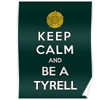 Keep Calm And Be A Tyrell Poster