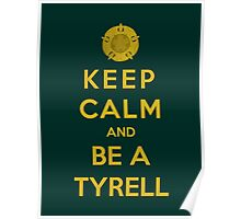 Keep Calm And Be A Tyrell (Color Version) Poster