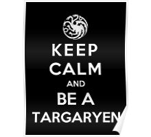Keep Calm And Be A Targaryen (White Version) Poster