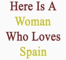 Here Is A Woman Who Loves Spain by supernova23