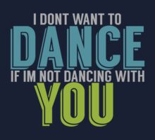 I Dont Want To Dance If Im Not Dancing With You! by TheMoultonator