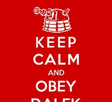 Keep Calm And Obey Dalek by Royal Bros Art