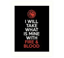 House Targaryen I Will Take What Is Mine With Fire & Blood Art Print