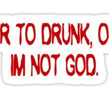 I swear to drunk, officer, I'm not God. Sticker