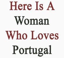 Here Is A Woman Who Loves Portugal  by supernova23