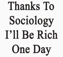 Thanks To Sociology I'll Be Rich One Day  by supernova23