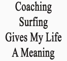 Coaching Surfing Gives My Life A Meaning  by supernova23