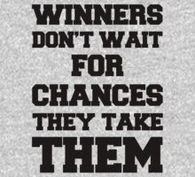 Winners Dont Wait For Chances by Look Human