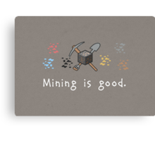Mining = Good Canvas Print
