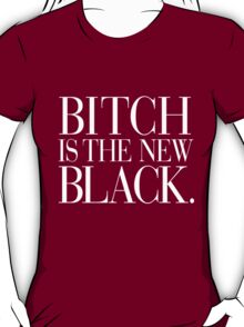 Bitch is the new Black T-Shirt