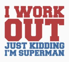 I Workout Just Kidding I'm Superman by Look Human