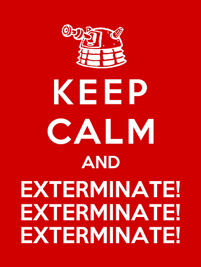 Keep Calm And Exterminate! by Royal Bros Art