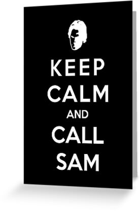 Keep Calm And Call Sam by Royal Bros Art