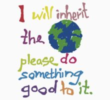 I will inherit the Earth please do something good to it by NewSignCreation