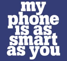 My phone is as smart as you by e2productions