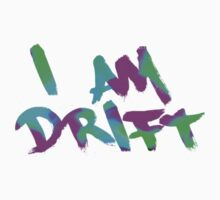 I am drift by LukeBrunner92