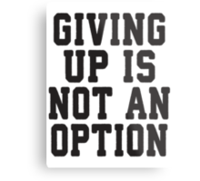 Giving Up Is Not An Option Metal Print