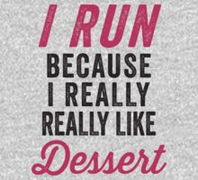 I Run Because I Really Really Like Dessert by Fitspire Apparel