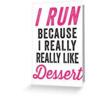 I Run Because I Really Really Like Dessert Greeting Card