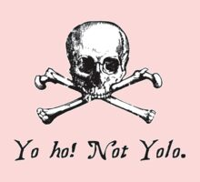 Ye Olde Skull n Cross - Yo Ho not Yolo by HighDesign