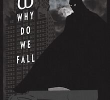 Why Do We Fall? Dark Knight Rises Movie Poster by markitzero