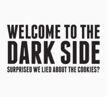 Welcome To The Dark Side. Surprised We Lied About The Cookies? by BrightDesign