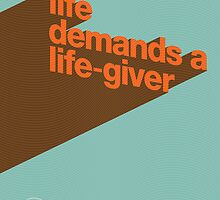 Life demands a Life-Giver by rtiposters