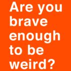 Are you brave enough to be weird by keepers