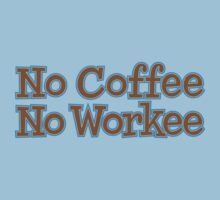 No Coffee No Workee by e2productions