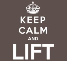 Keep Calm And LIFT by bboyhyper